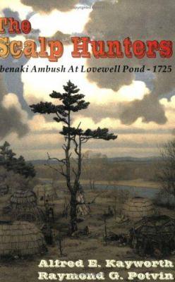 The Scalp Hunters: Abenaki Ambush at Lovewell Pond, 1725 9780828320757