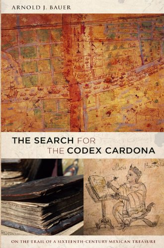 The Search for the Codex Cardona: On the Trail of a Sixteenth-Century Mexican Treasure 9780822346142