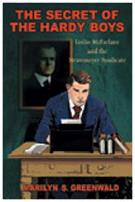 The Secret of the Hardy Boys: Leslie McFarlane and the Stratemeyer Syndicate 9780821415474