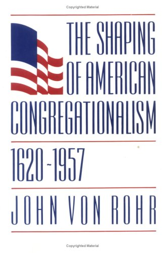 The Shaping of American Congregationalism 1620-1957 9780829809213