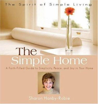 The Simple Home: A Faith-Filled Guide to Simplicity, Peace, and Joy in Your Home 9780824947026