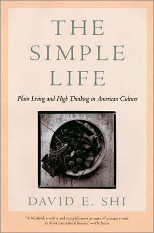 The Simple Life: Plain Living and High Thinking in American Culture 9780820323404