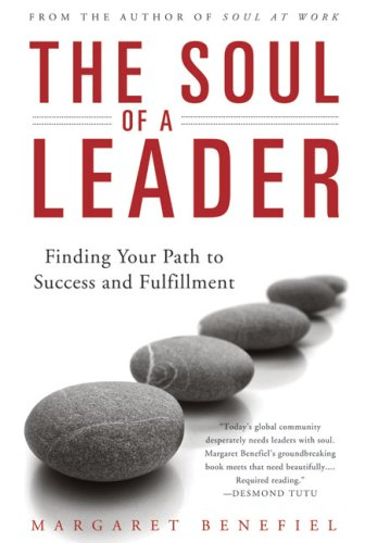 The Soul of a Leader: Finding Your Path to Fulfillment and Success 9780824524807