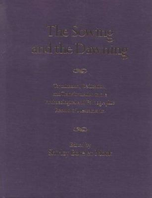 The Sowing and the Dawning: Termination, Dedication, and Transformation in the Archaeological and Ethnographic Record of Mesoamerica 9780826319838