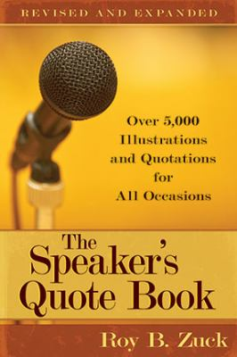 The Speaker's Quote Book: Over 5,000 Illustrations and Quotations for All Occasions 9780825441660