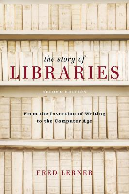 The Story of Libraries: From the Invention of Writing to the Computer Age 9780826429902