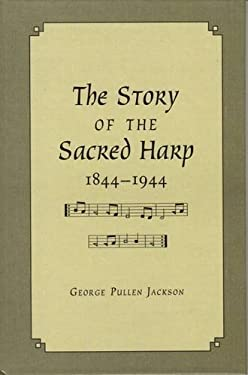 The Story of the Sacred Harp, 1844-1944 9780826510181