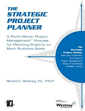 The Strategic Project Planner: A Profit-Driven Project Management Process for Planning Projects to Meet Business Goals 9780824703929