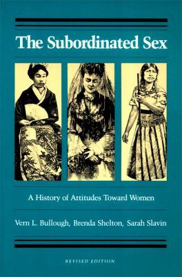 The Subordinated Sex: A History of Attitudes Toward Women