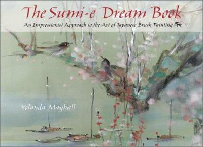 The Sumi-E Dream Book: An Impressionist Approach to the Art of Japanese Brush Painting 9780823050239