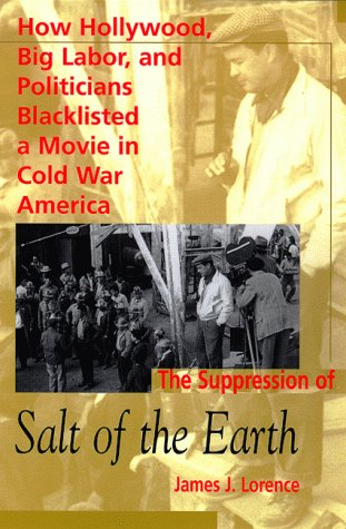 The Suppression of Salt of the Earth: How Hollywood, Big Labor, and Politicians Blacklisted a Movie in the American Cold War 9780826320278