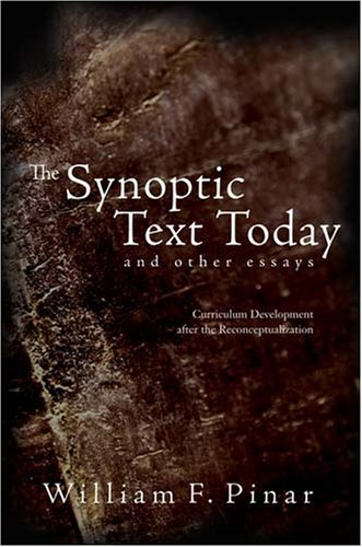 The Synoptic Text Today and Other Essays: Curriculum Development After the Reconceptualization
