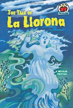The Tale of La Llorona: A Mexican Folktale 9780822567431