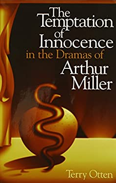 The Temptation of Innocence in the Dramas of Arthur Miller 9780826214065