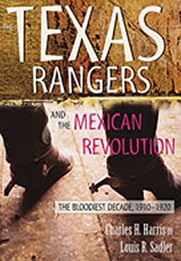 The Texas Rangers and the Mexican Revolution: The Bloodiest Decade, 1910-1920 9780826334848