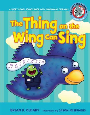 The Thing on the Wing Can Sing: A Short Vowel Sounds Book with Consonant Digraphs 9780822576396