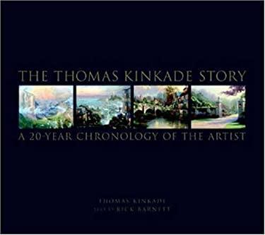 The Thomas Kinkade Story: A 20-Year Chronology of the Artist 9780821228586