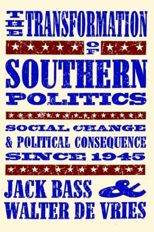 The Transformation of Southern Politics: Social Change & Political Consequence Since 1945 9780820317281