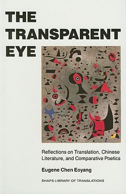 The Transparent Eye: Reflections on Translation, Chinese Literature, and Comparative Poetics 9780824814298