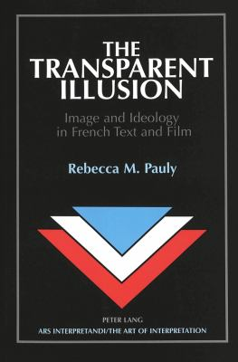 The Transparent Illusion: Image and Ideology in French Text and Film 9780820419305