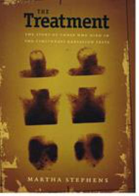 The Treatment: The Story of Those Who Died in the Cincinnati Radiation Tests 9780822328117