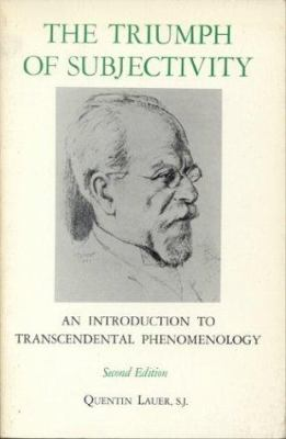 The Triumph of Subjectivity: An Introduction to Transcendental Phenomenology 9780823203376