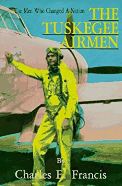 The Tuskegee Airmen: The Men Who Changed a Nation 9780828319553