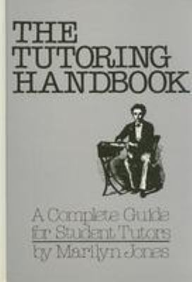 The Tutoring Handbook: A Complete Guide for Student Tutors 9780823905997