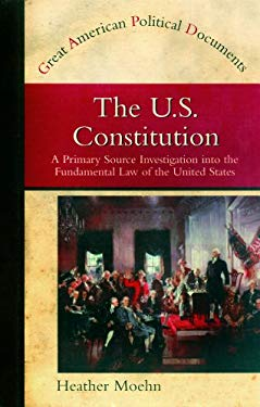 The U.S. Constitution: A Primary Source Investigation Into the Fundamental Law of the United States 9780823938049