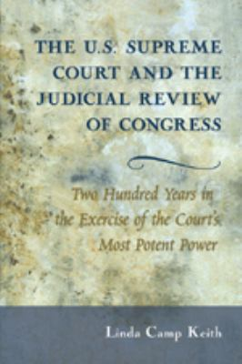 The U.S. Supreme Court and the Judicial Review of Congress: Two Hundred Years in the Exercise of the Court's Most Potent Power 9780820488806