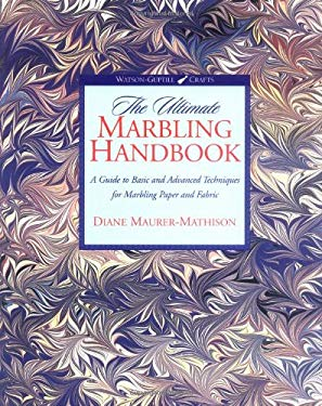 The Ultimate Marbling Handbook: A Guide to Basic and Advanced Techniques for Marbling Paper and Fabric 9780823055753
