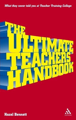 The Ultimate Teachers' Handbook: What They Never Told You at Teacher Training College 9780826485007