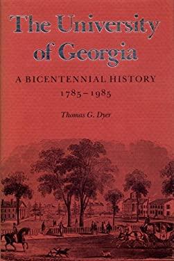 The University of Georgia: A Bicentennial History, 1785-1985 9780820323985