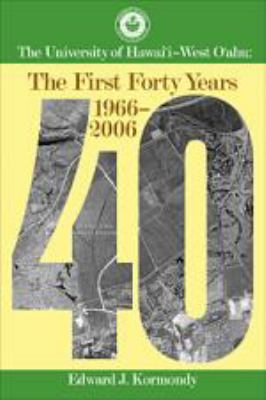 The University of Hawai'i-West O'Ahu: The First Forty Years, 1966-2006 9780824835064