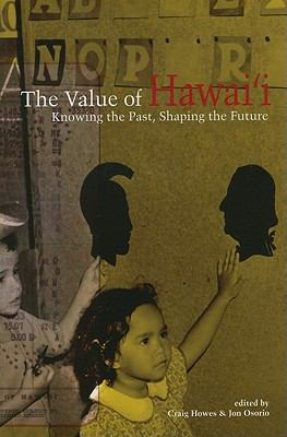The Value of Hawai'i: Knowing the Past, Shaping the Future 9780824835293