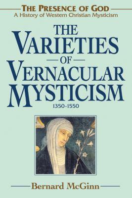 The Varieties of Vernacular Mysticism: 1350-1550 9780824599010