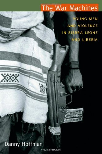 The War Machines: Young Men and Violence in Sierra Leone and Liberia 9780822350774