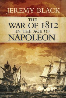 The War of 1812: In the Age of Napoleon 9780826436122