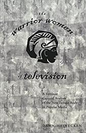 The Warrior Women of Television: A Feminist Cultural Analysis of the New Female Body in Popular Media 3516377