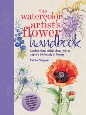 The Watercolor Artist's Flower Handbook: Leading Floral Artists Show How to Capture the Beauty of Flowers [With 8 Ready-To-Paint Postcards] 9780823056163
