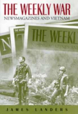 The Weekly War: Newsmagazines and Vietnam 9780826215345