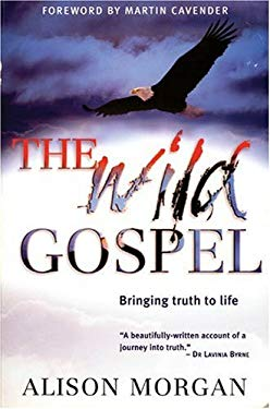 The Wild Gospel: Bringing Truth to Life 9780825460708
