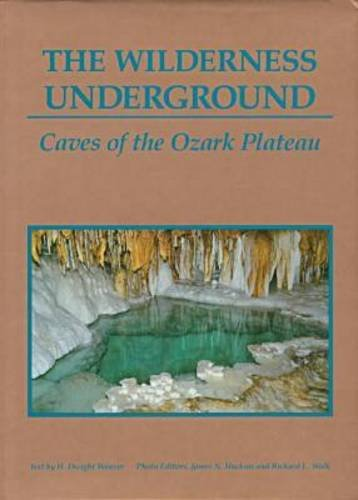 The Wilderness Underground Wilderness Underground Wilderness Underground: Caves of the Ozark Plateau Caves of the Ozark Plateau Caves of the Ozark Pla 9780826208118