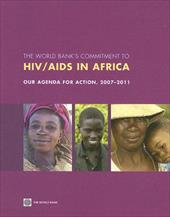 The World Bank's Commitment to HIV/AIDS in Africa: Our Agenda for Action, 2007-2011 3524473