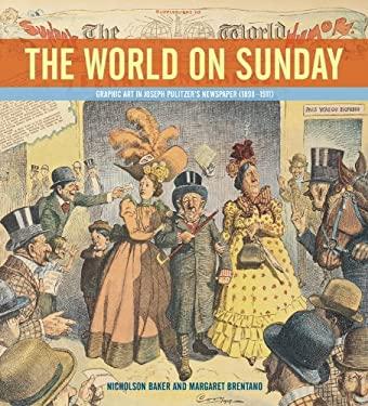 The World on Sunday: Graphic Art in Joseph Pulitzer's Newspaper (1898-1911) 9780821261934