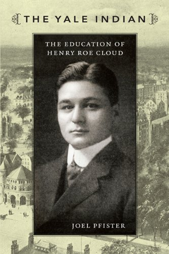 The Yale Indian: The Education of Henry Roe Cloud 9780822344216