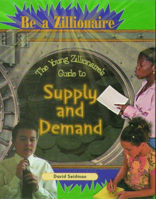 The Young Zillionaire's Guide to Supply and Demand 9780823932641