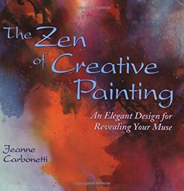 The Zen of Creative Painting: An Elegant Design for Revealing Your Muse 9780823059737
