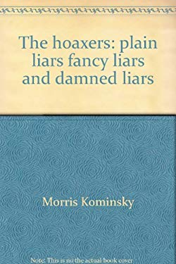 The hoaxers: plain liars, fancy liars, and damned liars