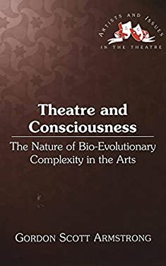 Theatre and Consciousness: The Nature of Bio-Evolutionary Complexity in the Arts 9780820457734
